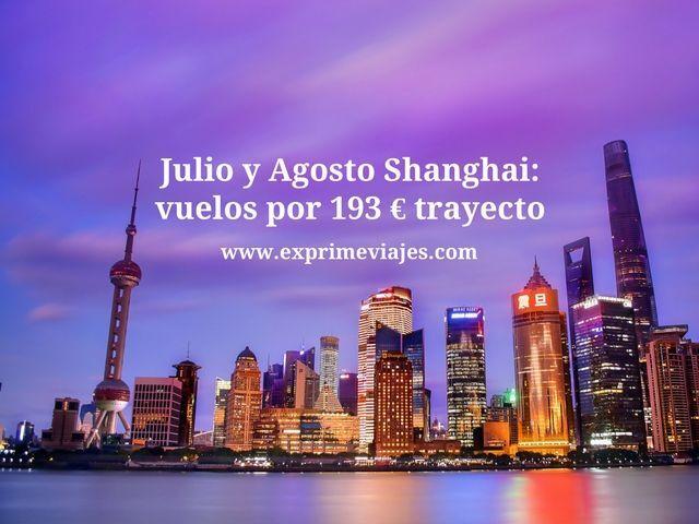 JULIO Y AGOSTO SHANGHAI: VUELOS POR 193EUROS TRAYECTO