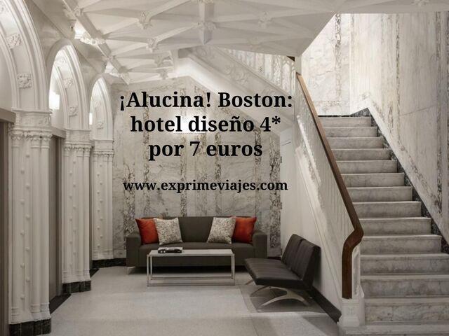 ¡ALUCINA! BOSTON: HOTEL DISEÑO 4* POR 7EUROS