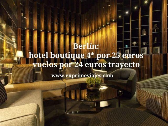 BERLIN: HOTEL BOUTIQUE 4* POR 25EUROS, VUELOS POR 24EUROS TRAYECTO