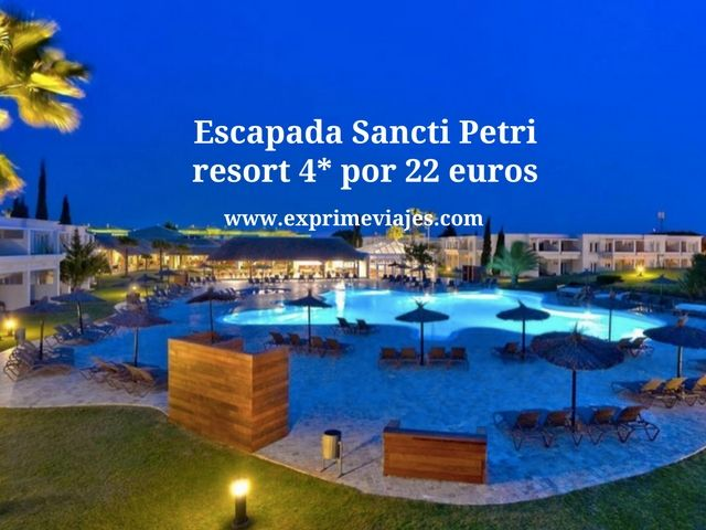 ESCAPADA SANCTI PETRI: RESORT 4* POR 22 EUROS