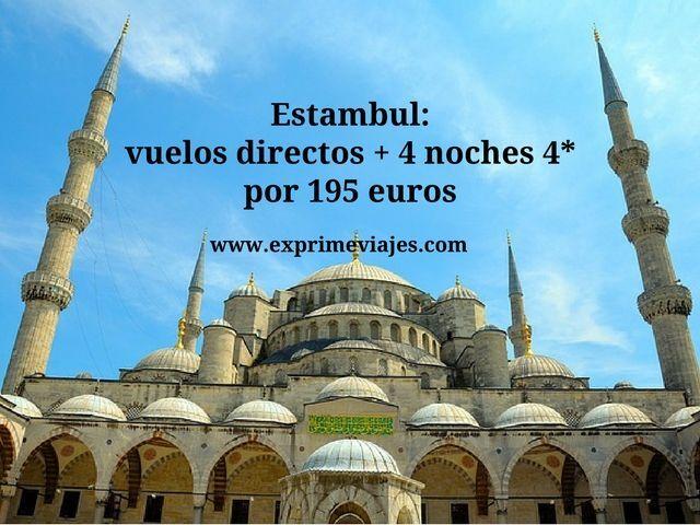 ESTAMBUL: VUELOS DIRECTOS + 4 NOCHES 4* POR 195EUROS