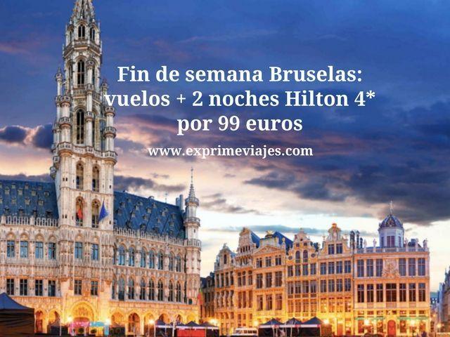 FIN DE SEMANA BRUSELAS: VUELOS + 2 NOCHES HILTON 4* POR 99EUROS