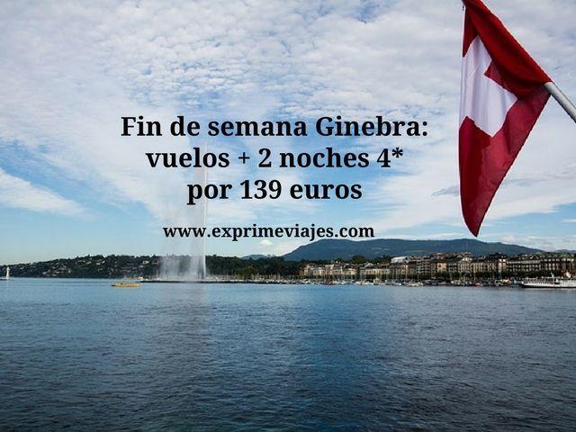 FIN DE SEMANA GINEBRA: VUELOS + 2 NOCHES 4* POR 139EUROS