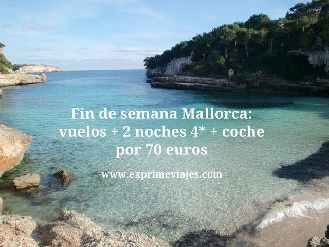 FIN DE SEMANA MALLORCA: VUELOS + 2 NOCHES 4* + COCHE POR 70EUROS