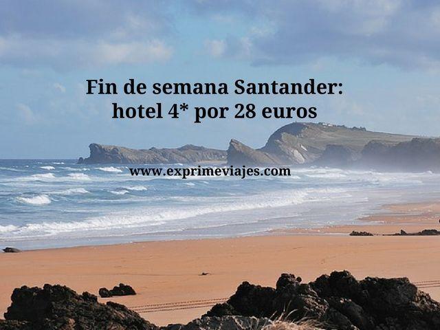 FIN DE SEMANA SANTANDER: HOTEL 4* POR 28EUROS