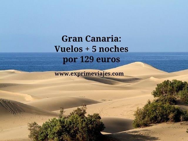 GRAN CANARIA: VUELOS + 5 NOCHES POR 129EUROS