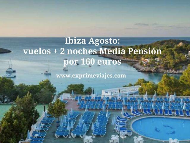 IBIZA AGOSTO: VUELOS + 2 NOCHES MEDIA PENSIÓN POR 160EUROS
