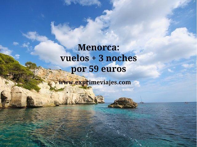 MENORCA: VUELOS + 3 NOCHES POR 59EUROS