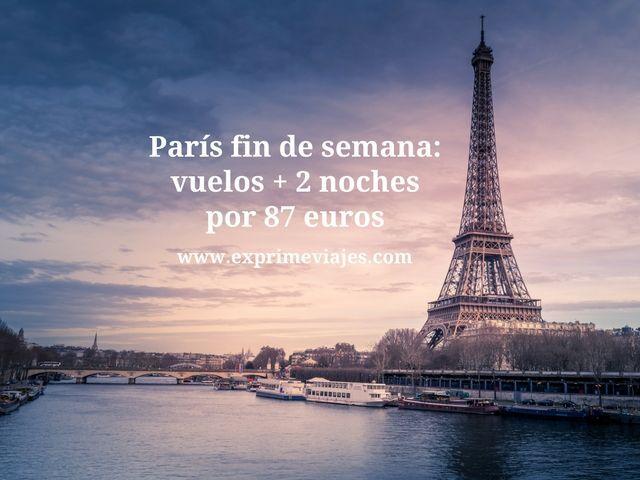 PARIS FIN DE SEMANA: VUELOS + 2 NOCHES POR 87EUROS