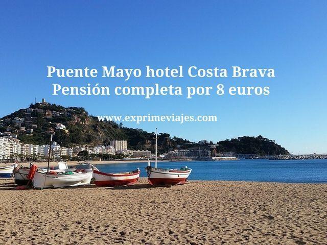 PUENTE MAYO HOTEL COSTA BRAVA PENSION COMPLETA POR 8EUROS