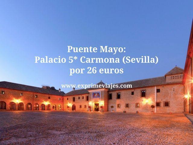 PUENTE MAYO: PALACIO 5* CARMONA (SEVILLA) POR 26EUROS