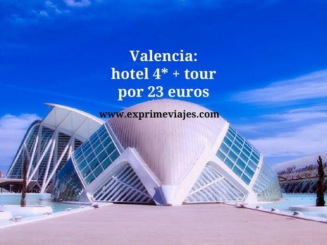 VALENCIA: HOTEL 4* + TOUR POR 23EUROS