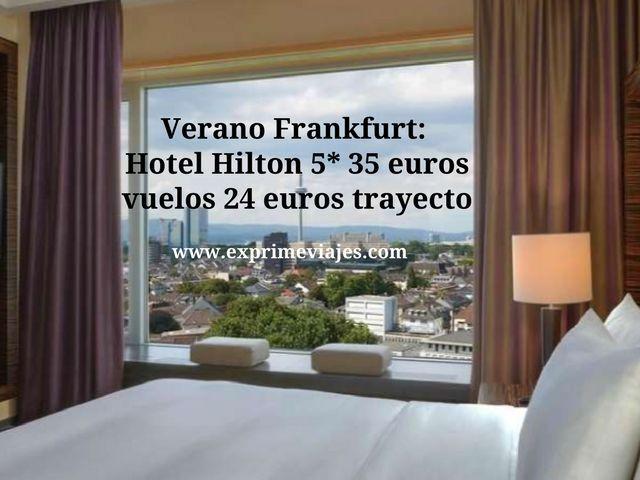 VERANO: HILTON 5* FRANKFURT POR 35EUROS, VUELOS POR 24EUROS TRAYECTO