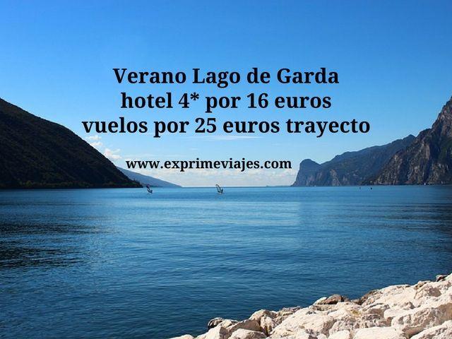 VERANO EN LAGO DE GARDA: HOTEL 4* POR 16EUROS, VUELOS POR 25EUROS TRAYECTO