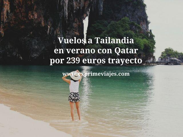 VUELOS A TAILANDIA EN VERANO CON QATAR POR 239EUROS TRAYECTO