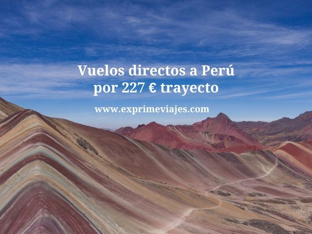 VUELOS DIRECTOS A PERU POR 227EUROS TRAYECTO