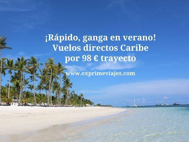 ¡RÁPIDO! VUELOS DIRECTOS CARIBE EN VERANO POR 98EUROS TRAYECTO