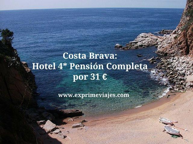 COSTA BRAVA: HOTEL 4* CON PENSIÓN COMPLETA POR 31EUROS