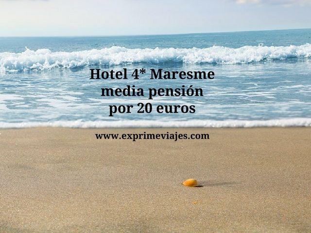 HOTEL 4* MEDIA PENSIÓN MARESME POR 20EUROS