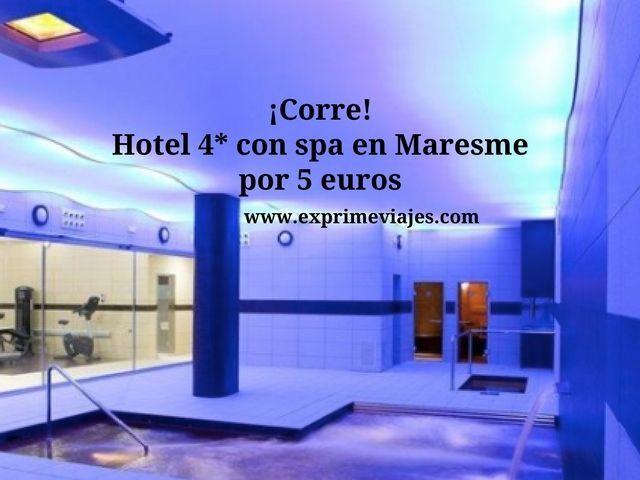 ¡CORRE! HOTEL 4* CON SPA EN MARESME POR 5EUROS
