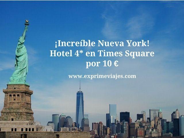 ¡INCREIBLE! NUEVA YORK: HOTEL 4* TIMES SQUARE POR 10EUROS