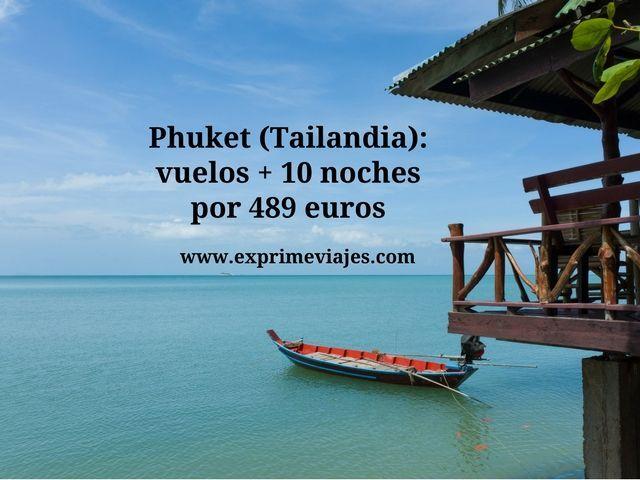 PHUKET: VUELOS + 10 NOCHES POR 489EUROS