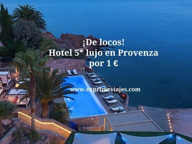 ¡DE LOCOS! HOTEL 5* LUJO EN LA PROVENZA POR 1EURO