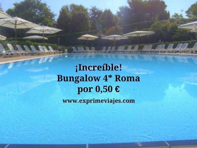 ¡INCREÍBLE! BUNGALOW 4* ROMA POR 0,50EUROS