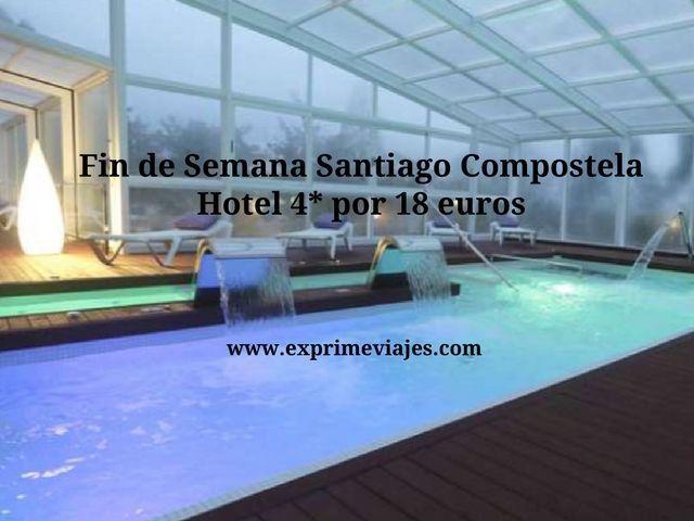 FIN DE SEMANA SANTIAGO COMPOSTELA: HOTEL SPA 4* POR 18EUROS
