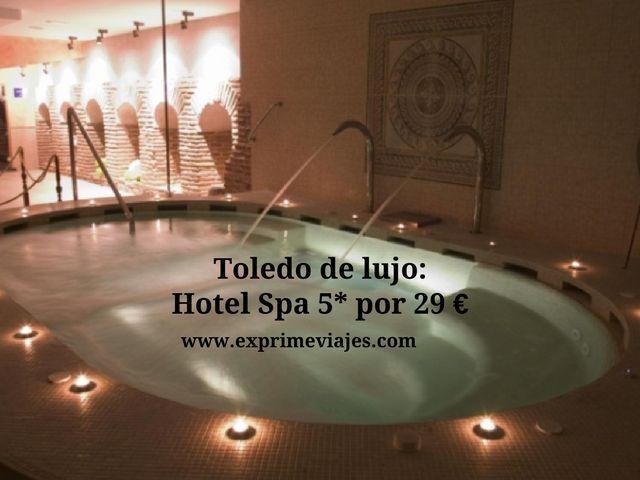 TOLEDO DE LUJO: HOTEL SPA 5* POR 29EUROS