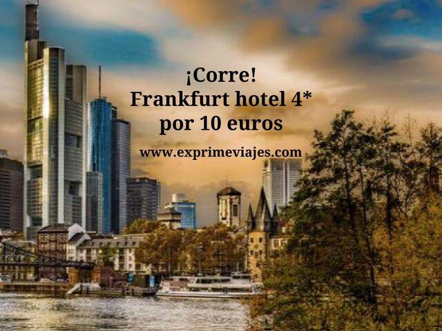 ¡CORRE! FRANKFURT: HOTEL 4* POR 10EUROS