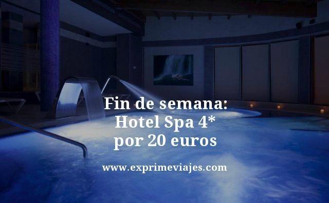 FIN DE SEMANA: HOTEL SPA 4* POR 20EUROS