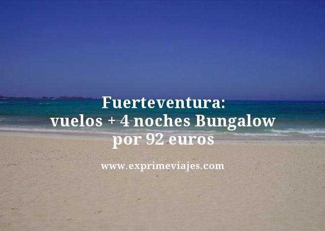 FUERTEVENTURA: VUELOS + 4 NOCHES BUNGALOW POR 92EUROS
