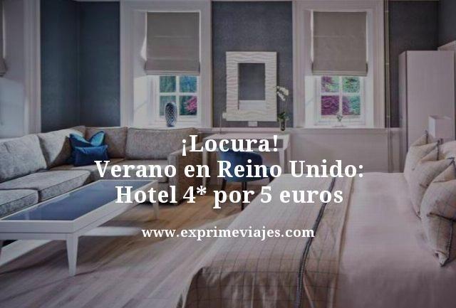 ¡LOCURA! VERANO EN REINO UNIDO: HOTEL 4* POR 5EUROS