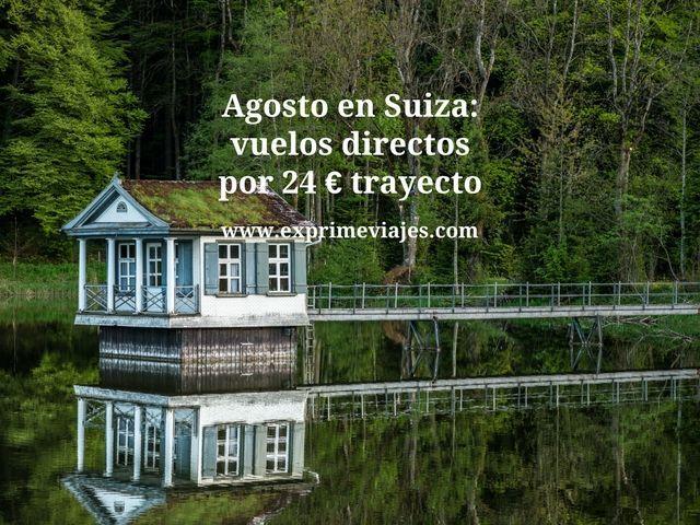AGOSTO EN SUIZA: VUELOS DIRECTOS POR 24EUROS TRAYECTO