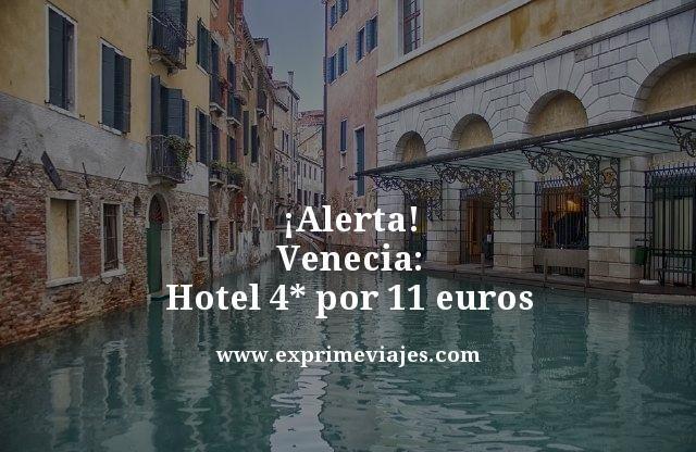 ¡ALERTA! VENECIA: HOTEL 4* POR 11EUROS