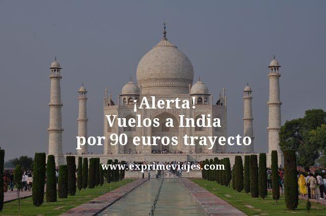 ¡ALERTA! VUELOS A INDIA POR 90EUROS TRAYECTO