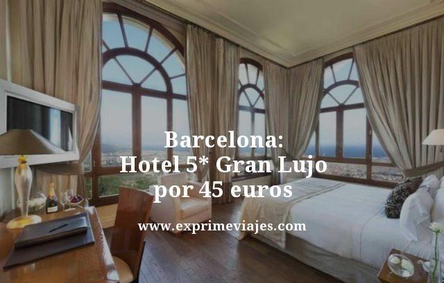 BARCELONA: HOTEL 5* GRAN LUJO POR 45EUROS
