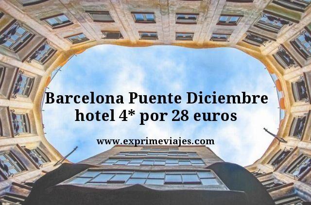 BARCELONA PUENTE DICIEMBRE: HOTEL 4* POR 28EUROS