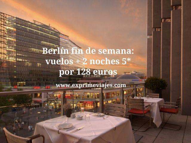 BERLIN FIN DE SEMANA: VUELOS + 2 NOCHES 5* POR 128EUROS