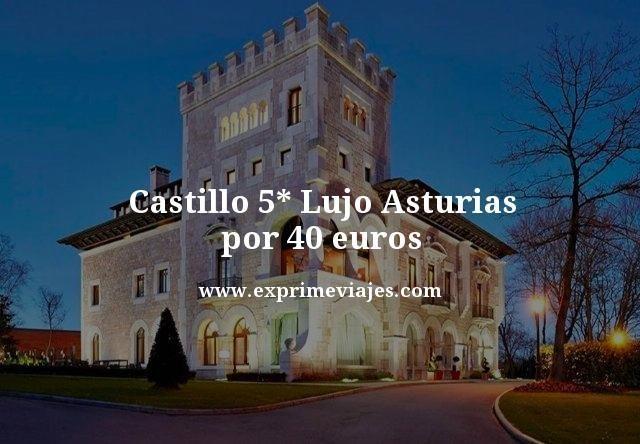 CASTILLO 5* LUJO ASTURIAS POR 40EUROS