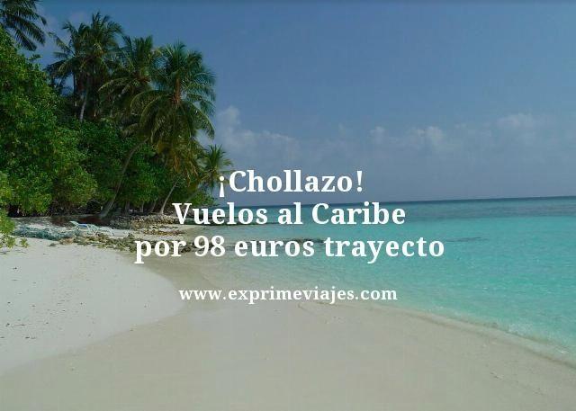 ¡CHOLLAZO! VUELOS AL CARIBE POR 98EUROS TRAYECTO