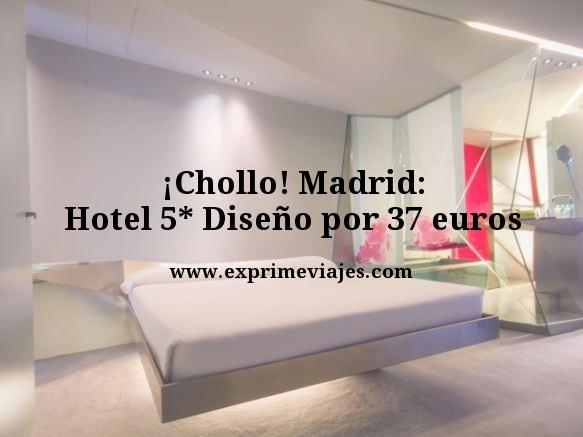 ¡CHOLLO! MADRID: HOTEL 5* DISEÑO POR 37EUROS