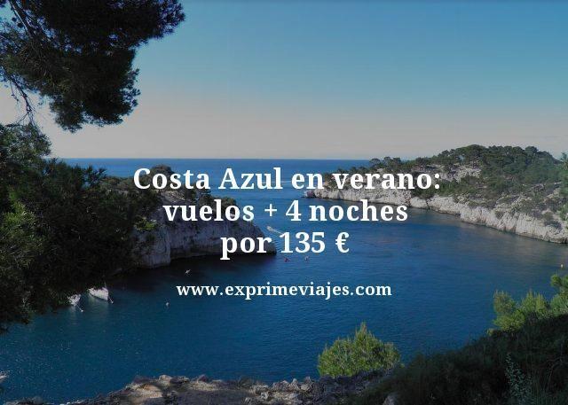 COSTA AZUL EN VERANO: VUELOS + 4 NOCHES POR 135EUROS