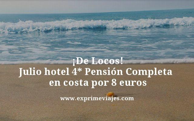 ¡DE LOCOS! JULIO EN LA COSTA: HOTEL 4* PENSIÓN COMPLETA POR 8EUROS