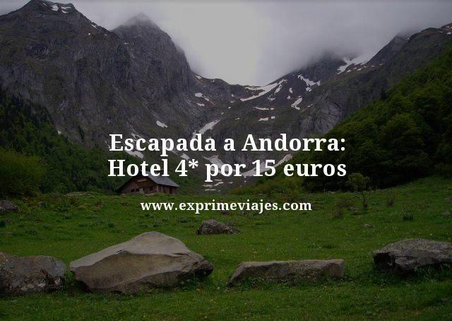 ESCAPADA A ANDORRA: HOTEL 4* POR 15EUROS