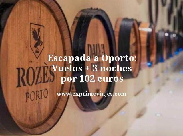 ESCAPADA A OPORTO: VUELOS + 3 NOCHES POR 102EUROS