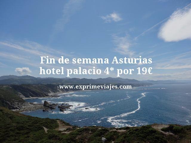 FIN DE SEMANA ASTURIAS: HOTEL PALACIO 4* POR 19EUROS