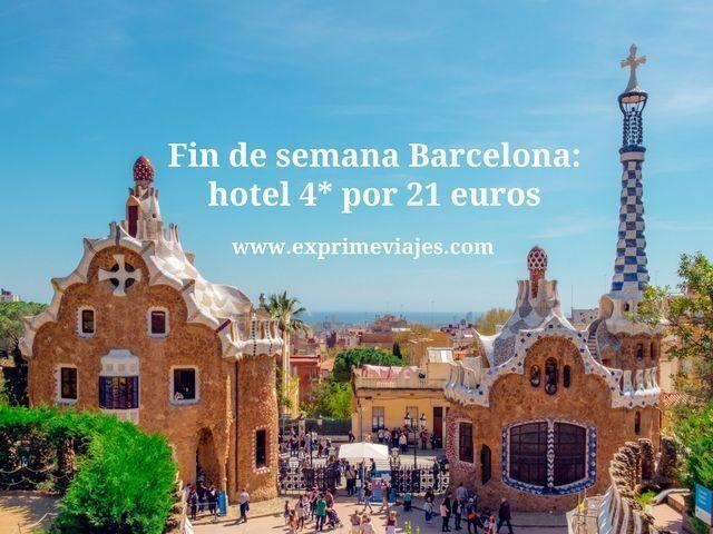 FIN DE SEMANA BARCELONA: HOTEL 4* POR 21EUROS