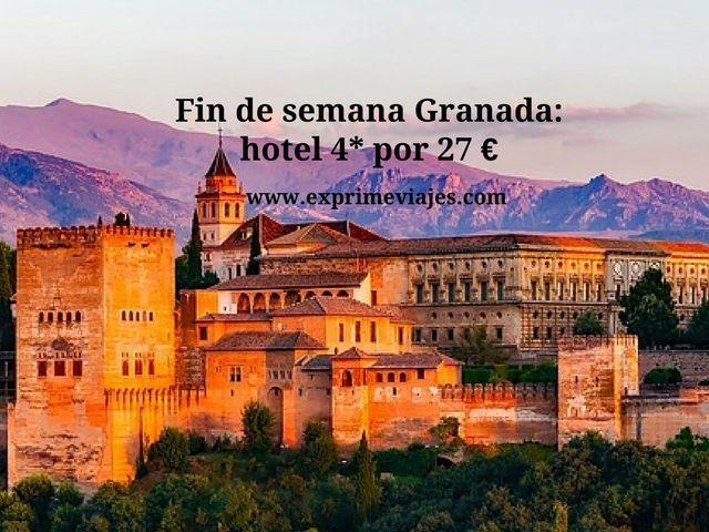 FIN DE SEMANA GRANADA: HOTEL 4* POR 27EUROS